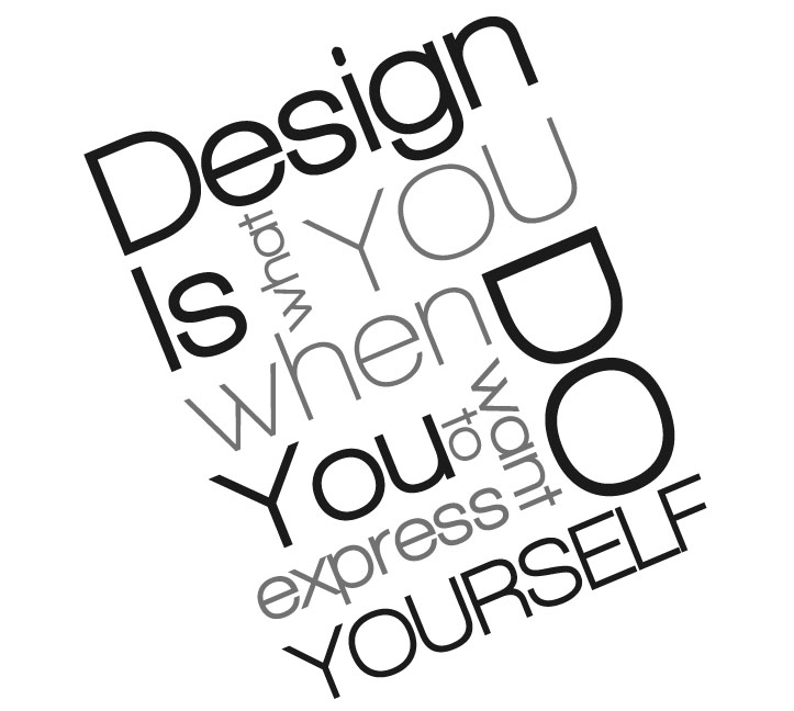 Design is what you do when you want to express yourself